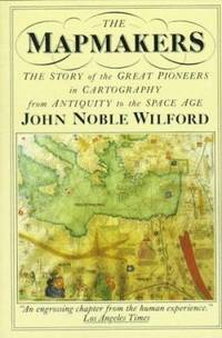 The Mapmakers : The Story of the Great Pioneer on Cartography from Antiquity to the Space Age