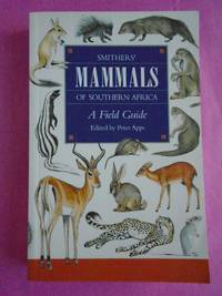 Smither's Mammals of Southern Africa: A Field Guide
