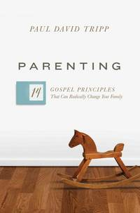Parenting: The 14 Gospel Principles That Can Radically Change Your Family (Hardcover)
