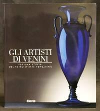 Gli Artisti Di Venini : Per Una Storia Del Vetro D'Arte Veneziano