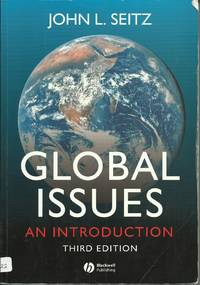 Global Issues: An Introduction (Third Edition) by  John L Seitz - Paperback - 3rd Edition - 2007 - from Elk Creek Heritage Books (SKU: 006522)