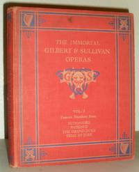 The Immortal Operas of Gilbert & Sullivan, Containing the Stories of the Plays and the words and Music of Famous Numbers from Each Opera - Volume Three
