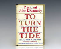 To Turn The Tide: A Selection From President John F. Kennedy's Public Statements From His Election Through… by  John F Kennedy - First edition - 1962 - from Raptis Rare Books (SKU: 125199)