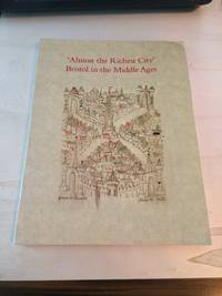image of 'Almost the Richest City': Bristol in the Middle Ages