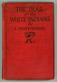 THE TRAIL OF THE WHITE INDIANS: SEQUEL TO THE TRAIL OF THE CLOVEN FOOT ..