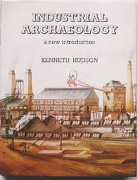 Industrial Archaeology: A New Introduction by Hudson, Kenneth