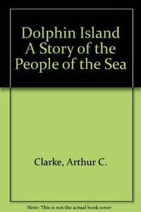 Dolphin Island A Story of the People of the Sea by Clarke, Arthur C