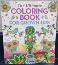 The Ultimate Coloring Book For Grown Ups