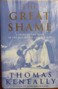 The Great Shame : a story of the Irish in the Old World and the New.