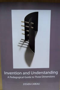 Invention and Understanding:  A Pedagogical Guide to Three Dimensions