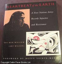 Heartbeat of the Earth: A First Nation's Artist Records Injustice and Resistance. by Wilson, Art (Wii Muk'Willixw) - 1996