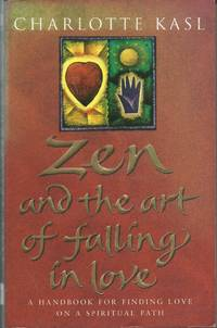 Zen And The Art Of Falling In Love : A Handbook For Finding Love on a Spiritual Path