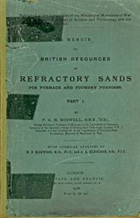 A Memoir on British Resources of Refactory Sands for Furnace and Foundry Purposes. Part I (complete in itself)