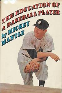 The Education Of A Baseball Player by Mantle, Mickey - 1967