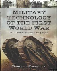 Military Technology of World War One. Development, Use and Consequences