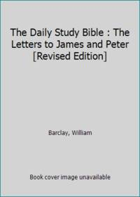 image of The Daily Study Bible : The Letters to James and Peter [Revised Edition]