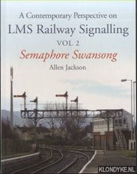 A Contemporary Perspective on LMS Railway Signalling Vol 2. Semaphore Swansong by  Allen Jackson - Paperback - 2015 - from Klondyke (SKU: 00214785)