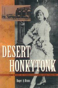 image of Desert Honkytonk; The Story of Tombstone's Bird Cage Theatre