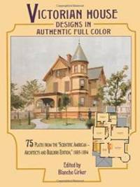 "Victorian House Designs in Authentic Full Color: 75 Plates from the ""Scientific American --..."