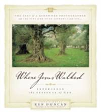 Where Jesus Walked : Experience the Presence of God by Ken Duncan - 2006