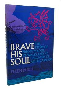 BRAVE HIS SOUL  The Story of Prince Madog of Wales and His Discovery of  America in 1170,