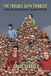 The Trouble With Tribbles: The Birth  Sale  and Final Production of One Episode of Star Trek