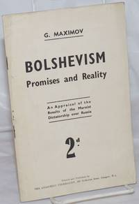 Bolshevism; promises and reality.  An appraisal of the results of the Marxist dictatorship over Russia