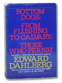 Bottom Dogs, From Flushing to Calvary, Those Who Perish, and Hitherto Unpublished and Uncollected Works