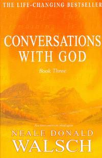 Conversations with God: An Uncommon Dialogue: Bk. 3
