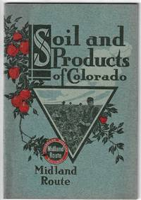 Soil and Products, Story of the Midland Empire. Being a Concise Statement  of Facts Concerning Agricultural and Horticultural Conditions in the  Territory Tributary to the Colorado Midland Railway, from Rare Mountain  Scenery to Rich....