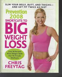Prevention 2008 Shortcuts to Big Weight Loss: Slim Your Belly, Butt, and Thighs--And Get Fit Twice as Fast
