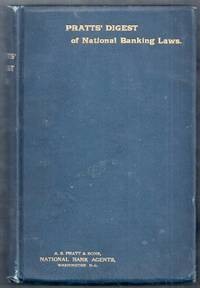 Pratt's Digest, Comprising the Laws Relating to National Banks, with Annotations, References to Decision, of the Courts, and Tables of Cases Cited.  Edition of 1901