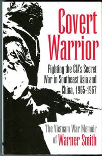 Covert Warrior: Fighting the CIA's Secret War in Southeast Asia and China, 1965- 1967: The Vietnam War Memoirs of Warner Smith by  Warner Smith - 1st printing - 1996 - from Barbarossa Books Ltd. (SKU: 70769)