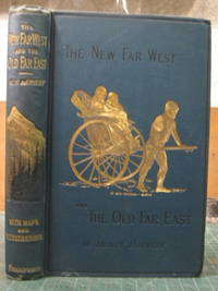 THE NEW FAR WEST AND THE OLD FAR EAST: Being notes on a tour in North America, Japan, China, Ceylon, etc