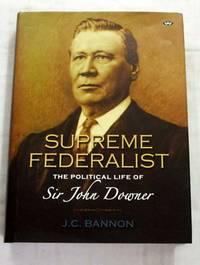 Supreme Federalist The Political Life of Sir John Downer