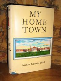 My Home Town by  Annie Laurie Bird - 1st Edition - 1968 - from Brass DolphinBooks and Biblio.com