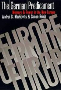 The German Predicament: Memory and Power in the New Europe