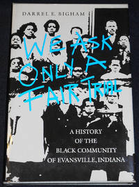image of We Ask Only a Fair Trial: A History of the Black Community of Evansville, Indiana
