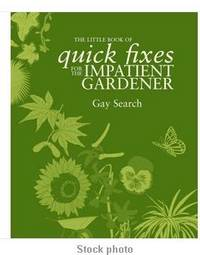 The Little Book of Quick Fixes for the Impatient Gardener
