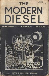 The Modern Diesel.  High Speed Compression Ignition Oil Engines & their Fuel Injection Systems for Road & Rail Transport, Aircraft & Marine Work