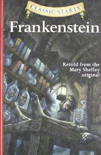 Classic Starts (R): Frankenstein: Retold from the Mary Shelley Original