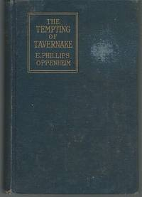 TEMPTING OF TAVERNAKE by  E. Phillips Oppenheim - First Edition - 1912 - from Gibson's Books and Biblio.com