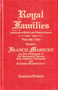 Royal Families: Americans of Royal and Noble Ancestry Volume Two: Reverend Francis Marbury and Five Generations of His Descendants Through Anne (Marbury) Hutchinson and Katherine (Marbury) Scott