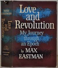 LOVE AND REVOLUTION. My Journey Through An Epoch. Signed by Max Eastman.