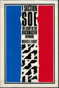 F Section, SOE : The Buckmaster Networks by  Marcel Ruby - First Edition - 1988 - from All Booked (SKU: 003229)