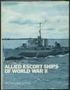 Allied Escort Ships Of World War II