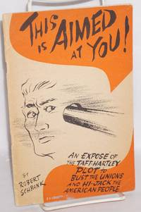 image of This is aimed at you! An exposé of the Taft-Hartley plot to bust the unions and hi-jack the American people. Illustrations by Jules Brazelton