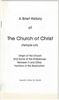 A Brief History of The Church of Christ [Temple Lot]. Origin of the Church and Some of the Differences Between It and Other Factions of the Restoration