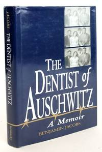 THE DENTIST OF AUSCHWITZ: A MEMOIR by  Benjamin Jacobs - 1st edition. - 1994 - from Stella & Rose's Books (SKU: 1819915)