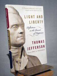 Light and Liberty: Reflections on the Pursuit of Happiness (Modern Library) by  ed Thomas Jefferson; Eric S. Petersen - Signed First Edition - 2004 - from Henniker Book Farm and Biblio.com